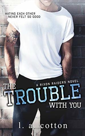 [PDF] [EPUB] The Trouble with You (Rixon Raiders, #1) Download by L.A. Cotton