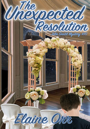 [PDF] [EPUB] The Unexpected Resolution (Jolie Gentil Cozy Mystery, #10) Download by Elaine L. Orr
