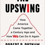 [PDF] [EPUB] The Upswing: How America Came Together a Century Ago and How We Can Do It Again Download