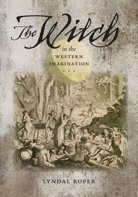 [PDF] [EPUB] The Witch in the Western Imagination Download by Lyndal Roper