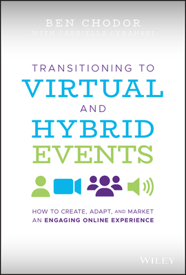 [PDF] [EPUB] Transitioning to Virtual and Hybrid Events: How to Create, Adapt, and Market an Engaging Online Experience Download by Ben Chodor