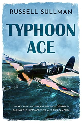 [PDF] [EPUB] Typhoon Ace: The RAF Defence of Southern England (A Harry Rose Novel Book 3) Download by Russell Sullman