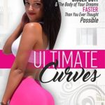 [PDF] [EPUB] Ultimate Curves: Proven Secrets To Help You Build A BIGGER BUTT and The Body of Your Dreams FASTER Than You Ever Thought Possible Download