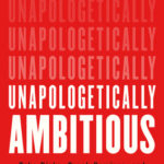 [PDF] [EPUB] Unapologetically Ambitious: Take Risks, Break Barriers, and Create Success on Your Own Terms Download