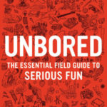 [PDF] [EPUB] Unbored: The Essential Field Guide to Serious Fun Download