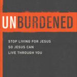 [PDF] [EPUB] Unburdened: Stop Living for Jesus So Jesus Can Live Through You Download