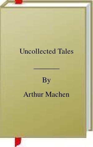 [PDF] [EPUB] Uncollected Tales Download by Arthur Machen