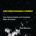 [PDF] [EPUB] Unconscionable Crimes: How Norms Explain and Constrain Mass Atrocities Download