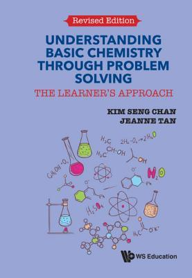 [PDF] [EPUB] Understanding Basic Chemistry Through Problem Solving: The Learner's Approach (Revised Edition) Download by Kim Seng Chan
