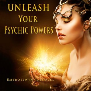 [PDF] [EPUB] Unleash Your Psychic Powers Download by Embrosewyn Tazkuvel