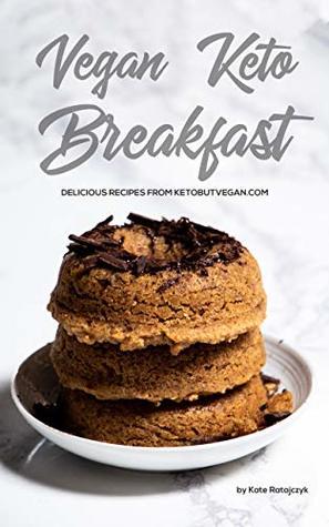 [PDF] [EPUB] Vegan Keto Breakfast: Delicious recipes from KetoButVegan.com Download by Kate Ratajczyk