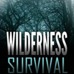 [PDF] [EPUB] WILDERNESS SURVIVAL: Your Simple Guide to Surviving in the Wilderness Utilizing Your New Bushcraft and Camping Skills (Wilderness Survival, Safety, First Aid, Emergency, Survival Skills Book 4) Download
