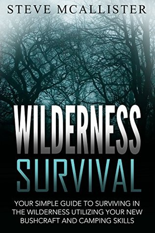 [PDF] [EPUB] WILDERNESS SURVIVAL: Your Simple Guide to Surviving in the Wilderness Utilizing Your New Bushcraft and Camping Skills (Wilderness Survival, Safety, First Aid, Emergency, Survival Skills Book 4) Download by Steve McAllister