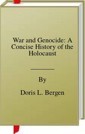 [PDF] [EPUB] War and Genocide: A Concise History of the Holocaust Download by Doris L. Bergen