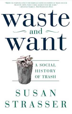 [PDF] [EPUB] Waste and Want: A Social History of Trash Download by Susan Strasser