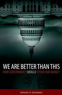 [PDF] [EPUB] We Are Better Than This: How Government Should Spend Our Money Download by Edward D. Kleinbard