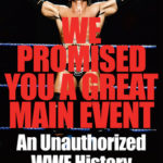 [PDF] [EPUB] We Promised You a Great Main Event: An Unauthorized WWE History Download