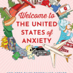 [PDF] [EPUB] Welcome to the United States of Anxiety: Observations from a Reforming Neurotic Download