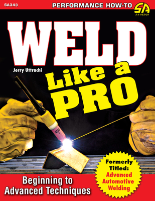 [PDF] [EPUB] Weld Like a Pro: Beginning to Advanced Techniques Download by Jerry Uttrachi