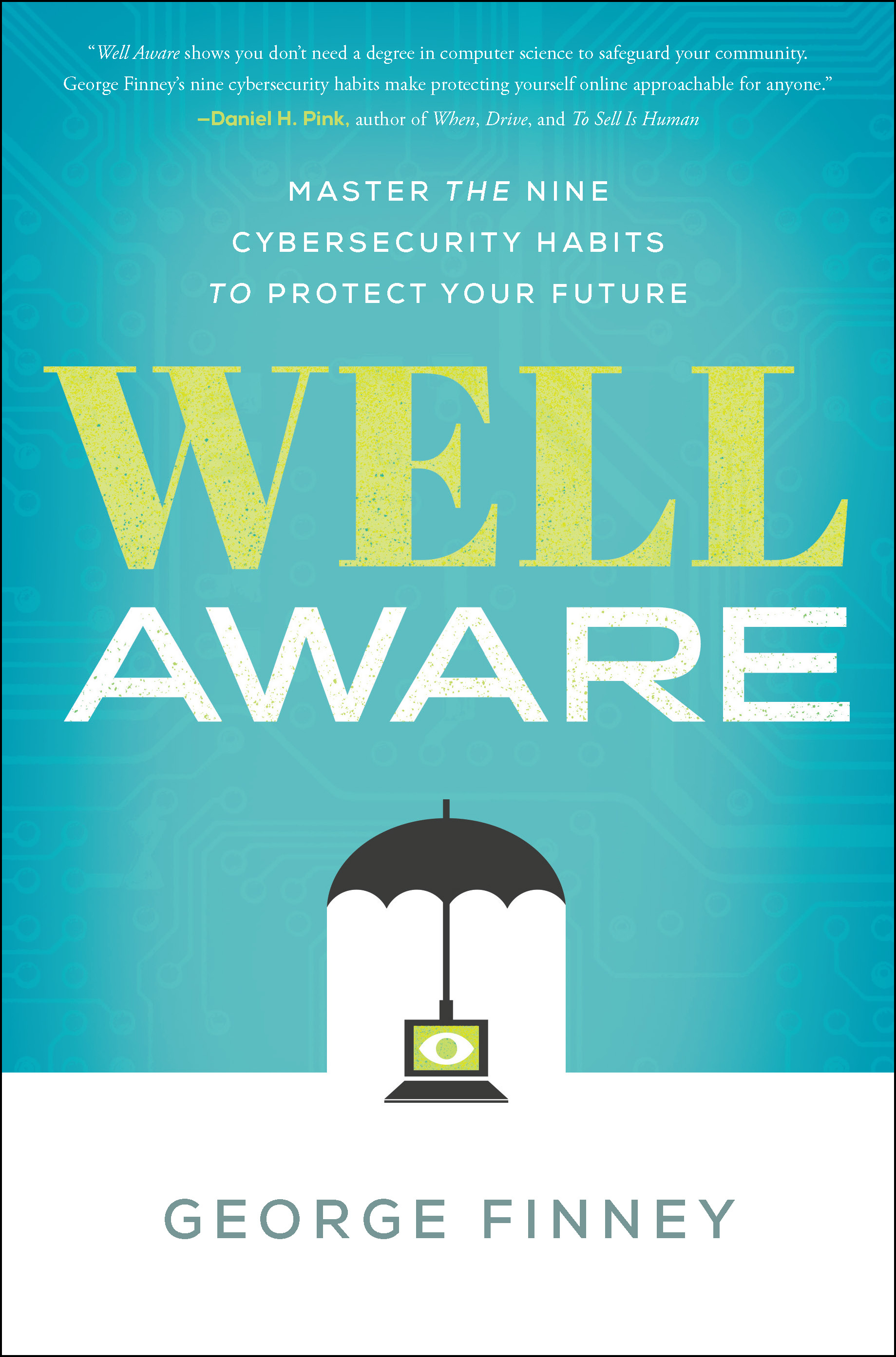 [PDF] [EPUB] Well Aware: Master the Nine Cybersecurity Habits to Protect Your Future Download by George Finney