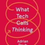 [PDF] [EPUB] What Tech Calls Thinking: An Inquiry into the Intellectual Bedrock of Silicon Valley Download