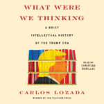 [PDF] [EPUB] What Were We Thinking: A Brief Intellectual History of the Trump Era Download