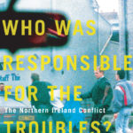 [PDF] [EPUB] Who Was Responsible for the Troubles?: The Northern Ireland Conflict Download