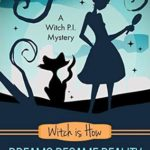 [PDF] [EPUB] Witch Is How Dreams Became Reality (A Witch P.I. Mystery, #32) Download