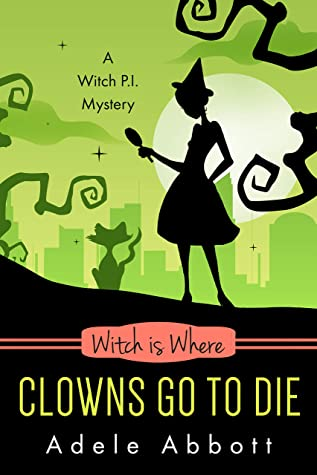 [PDF] [EPUB] Witch Is Where Clowns Go To Die (A Witch P.I. Mystery, #38) Download by Adele Abbott