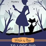 [PDF] [EPUB] Witch is How To Lose Big (A Witch P.I. Mystery, #35) Download