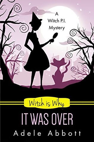 [PDF] [EPUB] Witch is Why It Was Over (A Witch P.I. Mystery, #24) Download by Adele Abbott