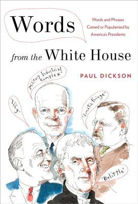 [PDF] [EPUB] Words from the White House: Words and Phrases Coined or Popularized by America's Presidents Download by Paul Dickson