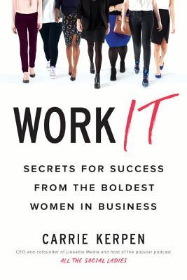 [PDF] [EPUB] Work It: Secrets for Success from the Boldest Women in Business Download by Carrie Kerpen