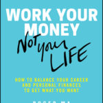 [PDF] [EPUB] Work Your Money, Not Your Life: How to Balance Your Career and Personal Finances to Get What You Want Download