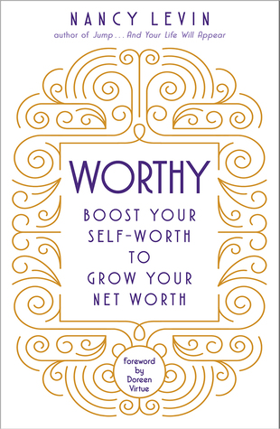 [PDF] [EPUB] Worthy: Boost Your Self-Worth to Grow Your Net Worth Download by Nancy Levin