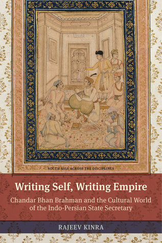 [PDF] [EPUB] Writing Self, Writing Empire: Chandar Bhan Brahman and the Cultural World of the Indo-Persian State Secretary Download by Rajeev Kinra