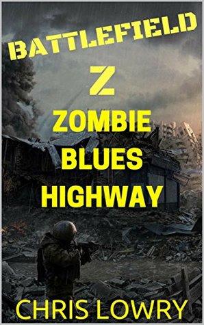 [PDF] [EPUB] Zombie Blues Highway (Battlefield Z, #4) Download by Chris Lowry