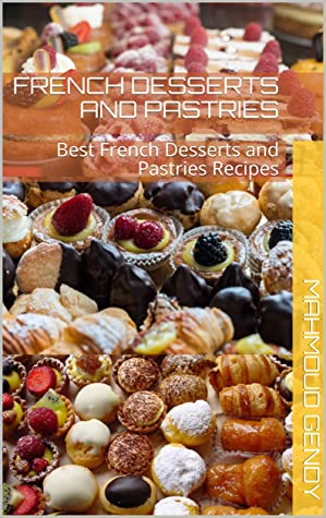 [PDF] [EPUB] french desserts and pastries: Best French Desserts and Pastries Recipes Download by mahmoud gendy
