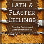 [PDF] [EPUB] 12 Ways to Fix Lath and Plaster Ceilings: Complete Do-it-Yourself Guide for Homeowners Download