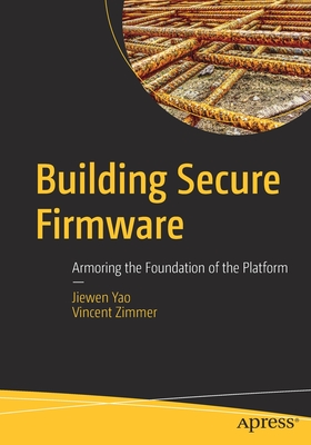 [PDF] [EPUB] Building Secure Firmware: Armoring the Foundation of the Platform Download by Jiewen Yao