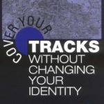[PDF] [EPUB] Cover Your Tracks Without Changing Your Identity: How to Disappear Until You Want to Be Found Download