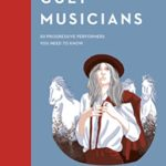 [PDF] [EPUB] Cult Musicians: 50 Progressive Performers You Need to Know Download
