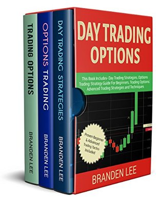 [PDF] [EPUB] Day Trading Options: This Book Includes- Day Trading Strategies, Options Trading: Strategy Guide For Beginners, Trading Options: Advanced Trading Strategies and Techniques Download by Branden Lee