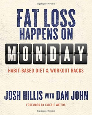 [PDF] [EPUB] Fat Loss Happens on Monday Download by Josh Hillis