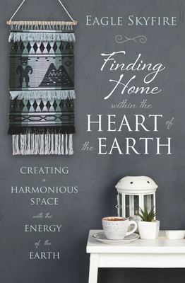 [PDF] [EPUB] Finding Home Within the Heart of the Earth: Creating a Harmonious Space with the Energy of the Earth Download by Eagle Skyfire