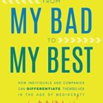 [PDF] [EPUB] From My Bad to My Best: How Individuals and Companies Can Differentiate Themselves in the Age of Mediocrity Download