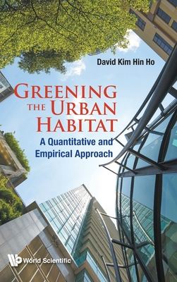 [PDF] [EPUB] Greening the Urban Habitat: A Quantitative and Empirical Approach Download by David Kim Hin Ho