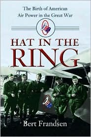 [PDF] [EPUB] Hat in the Ring:  The Birth of American Air Power in the Great War Download by Bert Frandsen