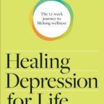 [PDF] [EPUB] Healing Depression for Life Workbook: The 12-Week Journey to Lifelong Wellness Download