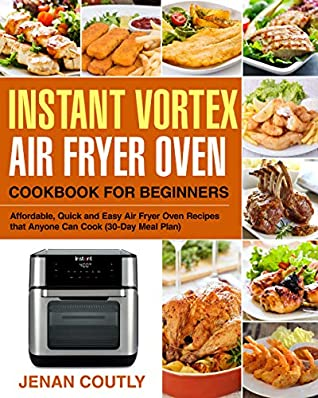 [PDF] [EPUB] Instant Vortex Air Fryer Oven Cookbook for Beginners: Affordable, Quick and Easy Air Fryer Oven Recipes that Anyone Can Cook (30-Day Meal Plan) Download by Jenan Coutly